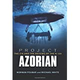 Project Azorian: The CIA and the Raising of K-129 ~ Norman Polmar