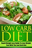 img - for Low Carb Diet - Rapid Weight Loss Guide To Lose Weight Fast With The Low Carb Diet (Low carb diet, paleo diet,rapid weight loss, lose weight fast) book / textbook / text book
