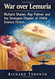 War over Lemuria: Richard Shaver, Ray Palmer and the Strangest Chapter of 1940s Science Fiction