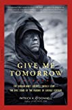 Give Me Tomorrow: The Korean Wars Greatest Untold Story--The Epic Stand of the Marines of George Company