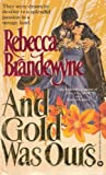 And Gold Was Ours (0446306142) by Brandewyne, Rebecca