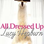 All Dressed Up | Lucy Hepburn