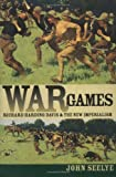 War Games: Richard Harding Davis and the New Imperialism (1558493867) by Seelye, John D.