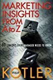 Philip Kotler Marketing Insights from A to Z: 80 Concepts Every Manager Needs to Know