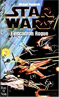 Star Wars, tome 7 : L'escadron Rogue (Les X-Wings 1) par Michaël A. Stackpole