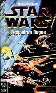Star Wars, tome 7 : L'escadron Rogue (Les X-Wings 1) par Micha�l A. Stackpole