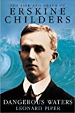 Dangerous Waters: The Life and Death of Erskine Childers Leonard Piper