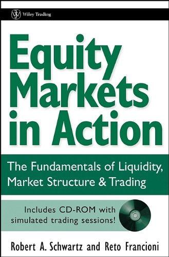 Equity Markets in Action: The Fundamentals of Liquidity,...