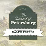 The Damned of Petersburg: The Civil War Series, Book 4 | Ralph Peters