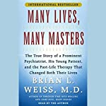 Many Lives, Many Masters: The True Story of a Psychiatrist, His Young Patient, and Past-Life Therapy   Brian L. Weiss