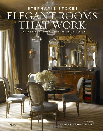Elegant Rooms That Work: Fantasy and Function in Interior Design