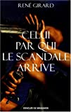 Celui par qui le scandale arrive (French Edition) (2220050114) by Girard, René