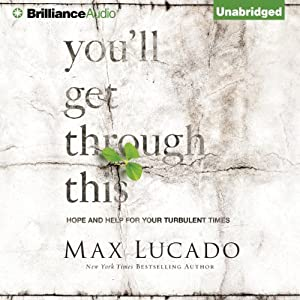 You'll Get Through This: Hope and Help for Your Turbulent Times | [Max Lucado]