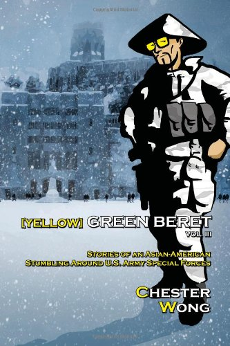 Yellow Green Beret Volume III: Stories of an Asian-American Stumbling Around U.S. Army Special Forces (Volume 3)