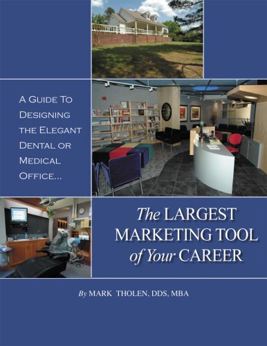 A Guide to Designing the Elegant Medical or Dental Office...The Largest Marketing Tool of Your Career