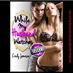 While My Husband Watches: Husband Shares His Hot Wife - Horny Housewives | Cindy Jameson