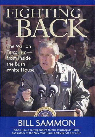 Fighting Back:  The War on Terrorism from Inside the Bush White House, Bill Sammon