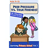 Peer Pressure vs. True Friendship - Surviving Primary School (Childrens book- non-fiction books for children ages 9-12)