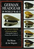 German Headgear in World War II: A Photographic Study of German Hats and Helmets (German Headgear in World War II , Vol 2)