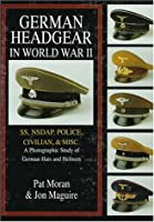 German Headgear in World War II: SS/NSDAP/Police/Civilian/Misc v. 2 (German Headgear in World War II , Vol 2)