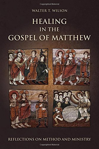 Healing in the Gospel of Matthew: Reflections on Method and Ministry, by Walter T. Wilson