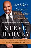 By Steve Harvey Act Like a Success, Think Like a Success: Discovering Your Gift and the Way to Lifes Riches