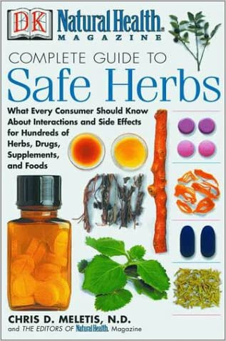 Natural Health Complete Guide to Safe Herbs: What Every Consumer Should Know About Interactions and Side Effects for Hundreds of Herbs, Drugs, Supplements, and Foods written by Chris D. Meletis