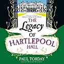 The Legacy of Hartlepool Hall (       UNABRIDGED) by Paul Torday Narrated by Richard Mitchley