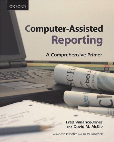Computer-Assisted Reporting: A Comprehensive Primer