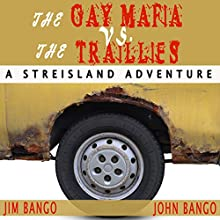 The Gay Mafia vs. The Traillies: Adventures in Streisland (       UNABRIDGED) by Jim Bango, John Bango Narrated by James Westling