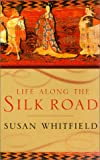 Life Along the Silk Road (0520232143) by Whitfield, Susan