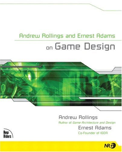 andrew-rollings-and-ernest-adams-on-game-design