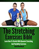 img - for Stretching Exercises Bible: Learn How To Stretch With Dynamic Stretching And Flexibility Exercises book / textbook / text book