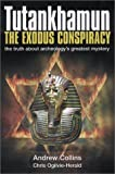 Tutankhamun the Exodus Conspiracy: The Truth Behind Archaeology's Greatest Mystery