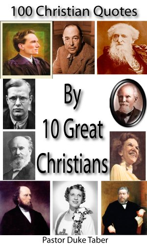 Free Kindle Book : 100 Christian Quotes by 10 Great Christians
