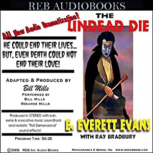 The Undead Die (Dramatized) | [E. Everett Evans, Ray Bradbury, Bill Mills (dramatization)]