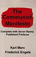 The Communist Manifesto: Complete With Seven Rarely Published Prefaces