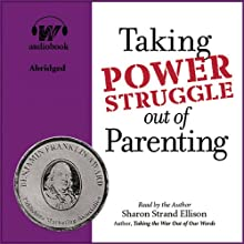 Taking Power Struggle Out of Parenting: The Art of Powerful, Non-Defensive Communication (       ABRIDGED) by Sharon Strand Ellison Narrated by Sharon Strand Ellison