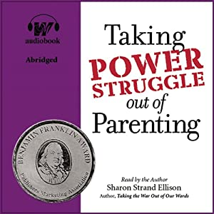 Taking Power Struggle Out of Parenting: The Art of Powerful, Non-Defensive Communication | [Sharon Strand Ellison]