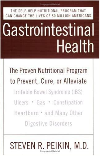 Gastrointestinal Health Third Edition: The Proven Nutritional Program to Prevent, Cure, or Alleviate Irritable Bowel Syndrome (IBS), Ulcers, Gas, ... Heartburn, and Many Other Digestive Disorders