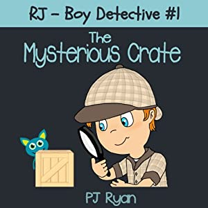 RJ - Boy Detective #1: The Mysterious Crate | [PJ Ryan]