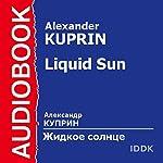 Liquid Sun [Russian Edition] | Alexander Kuprin