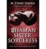 [ { SHAMAN, SISTER, SORCERESS: OLIVIA LAWSON TECHNO-SHAMAN } ] by Green, M Terry (AUTHOR) Sep-27-2012 [ Paperback ]
