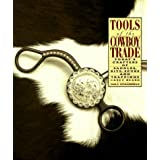 Tools of the Cowboy Trade: Today's Crafters of Saddles, Bits, Spurs, and Trappings ~ Casey Beard