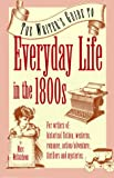The Writer's Guide to Everyday Life in the 1800s (Writer's Guides to Everyday Life)
