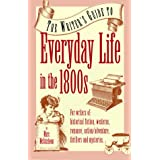 The Writer's Guide to Everyday Life in the 1800s (Writer's Guides to Everyday Life) ~ Marc McCutcheon