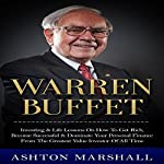 Warren Buffett: Investing & Life Lessons on How to Get Rich, Become Successful & Dominate Your Personal Finance from the Greatest Value Investor of All | Ashton Marshall