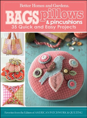 Bags, Pillows, and Pincushions: 35 Quick and Easy Projects (Better Homes & Gardens Crafts)