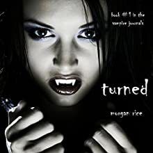 Turned: Book #1 in the Vampire Journals Audiobook by Morgan Rice Narrated by Brianna Knickerbocker