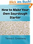 How to Make Your Own Sourdough Starte...